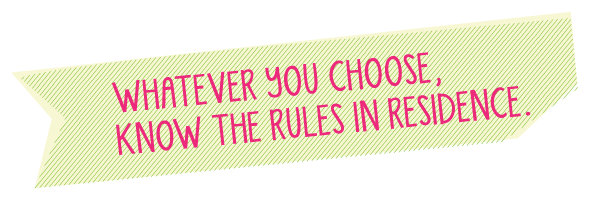 Whatever you choose, know the rules in residence